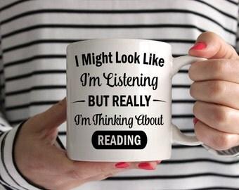 I Might Look Like I'm Listening But Really I'm Thinking About Reading Mug