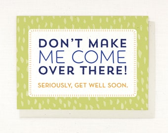 Get Well Card, Funny, Silly, Humorous Get well, Don't make me come over there, make them laugh, laugh them back to health, funny get well