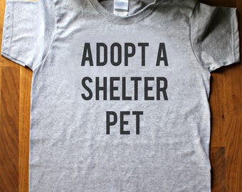 Adopt a shelter pet shirt - shelter dog - cat - bunny - adopt a pet - statement tee - women's fit - animal lover - screen printing -activist