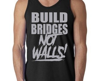 Build Bridges Not Walls Tank Top Peace American Pride Equality USA America United States Humanity Tank Tee Shirt Tshirt S-3XL