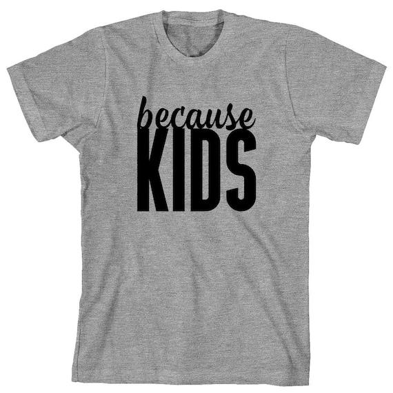Because Kids Shirt - gift idea, parenting, parent life, children, new parents - ID: 1713