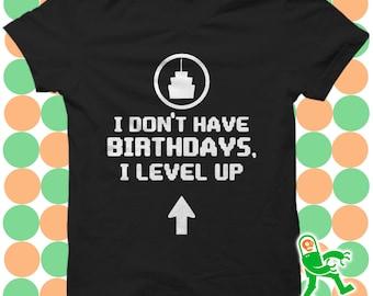 I Don't Have Birthdays I Level Up Shirt, Birthday T-Shirt, Gamer T-Shirt, funny birthday shirt, teenage boy gift, birthday boy, gaming gift