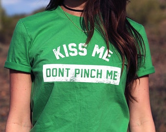 Kiss Me. Dont Pinch Me. Irish T-shirt. Cute St Patricks Day Shirt. Womens St Patricks Day. SP3