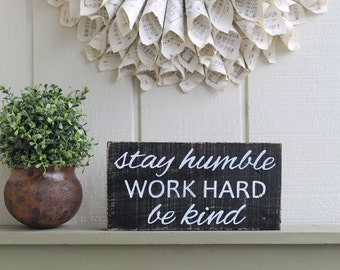 Stay Humble Work Hard Be Kind Sign, Stay Humble Work Hard Be Kind, Home Decor, Office Decor, Inspirational Sign, Inspirational Quote,