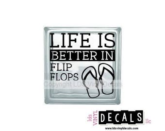 LIFE Is Better In FLIP FLOPS - Beach and Summer Vinyl Lettering for Glass Blocks - Craft Decals