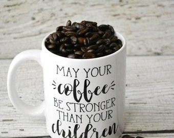 may your coffee be stronger than your children mug - 11oz