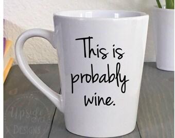 Probably Wine Coffee Mug - Funny Mug - Unique Coffee Mug