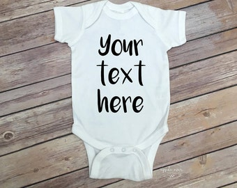 Custom Baby Onesie -Custom Body Suit - Your Text Here Shirt - Baby Onesie Custom - Coming Home Outfit -  Create Your Own - Baby Shower Gift