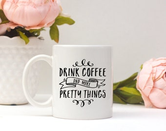 Drink Coffee and Make Pretty Things Ceramic Mug |  Typography Christmas Holiday Birthday Gift | Boho Funny Design Love Friend Family quote