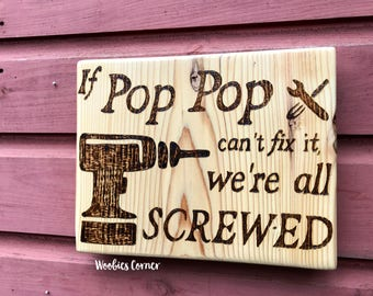 Gift for Pop Pop, If Papa can't fix it we're all screwed, Gift for Grandpa, WOOD BURNED sign, Signs for Pop Pop, Father's Day gift
