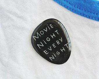 movie night every night - brooch