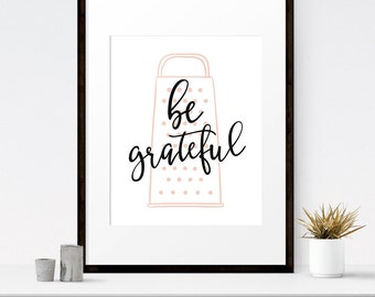 Be Grateful, Kitchen PRINTABLE, Kitchen Puns, Funny Art, Kitchen Wall Art, Gift for her, Funny kitchen print, Kitchen quotes