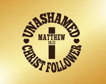 Unashamed Christ Follower Decal |  Christian Car Decal  |   Matthew 10:33 Decal | Religious Decal | Christian Sticker | Decals for Women