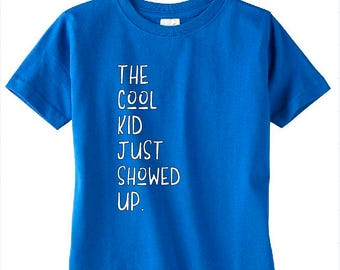 The Cool Kid Just Showed Up T-Shirt, Cool Kid Toddler Tee, Cool Kid Showed Up Shirt