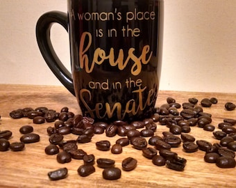 A Woman's Place is in the House and Senate- Nasty Woman Mug