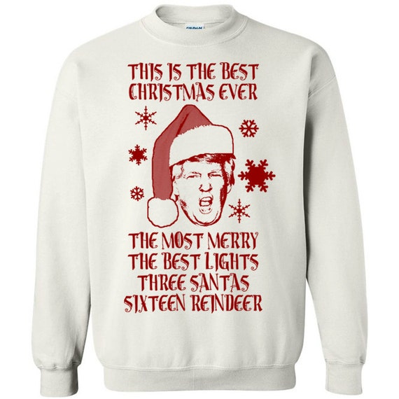 Donald Trump Best Christmas Ever yuge huge tacky ugly funny for president conservative holiday santa claus sweatshirt sweater drunk party