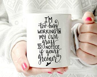 Grass is greener. mug motivational- Ceramic Mug