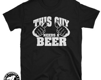 This Guy Needs A Beer Shirt - St Patricks Day Tee Irish Day Shirt This Guy Needs a Beer T-shirt Mens Shirt College Shirt Working Man Shirt