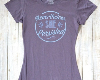 Nevertheless, She Persisted T-shirt, Feminist Shirt, Anti Trump Shirt, Feminism T-shirt, Bamboo Clothing, Organic Clothing