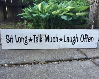 Sit Long, Talk Much, Laugh Often - Rustic Wood Sign