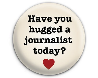 Have You Hugged a Journalist Today? Pinback Button // Pin // Badge