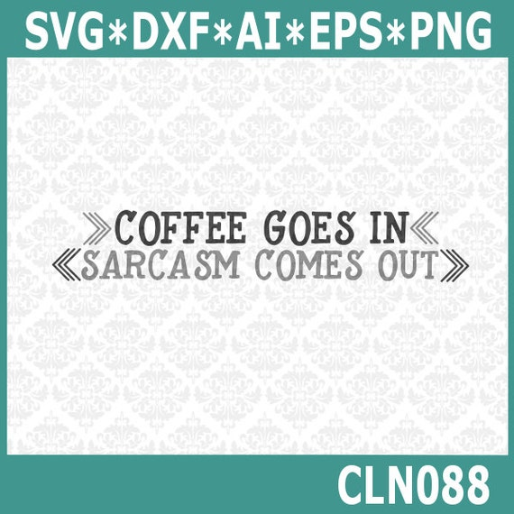 CLN088 Coffee Goes In, Sarcasm Comes Out SVG DXF Ai Eps PNG Vector Instant Download Commercial Use Cutting File Cricut Silhouette