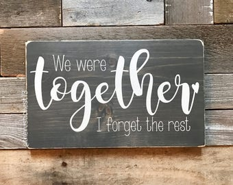 """We were together, I forget the rest Wooden Sign (12"""" x 7.25"""")"""