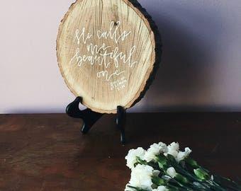 "Large Wood Slice // ""He calls me beautiful one"" // Song of Solomon 2:10"