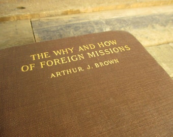 1908 'The Why and How of Foreign Missions' by Arthur J. Brown. First Edition Hardcover, from the Young People's Missionary Movement.