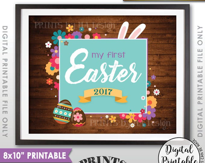 "My First Easter Sign, First Easter Photo Prop, Baby's 1st Easter 2017 Easter Print, Instant Download 8x10"" Rustic Wood Style Printable Sign"