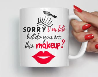Coffee Mug, Makeup Cosmetics Mug, Funny Coffee Cup