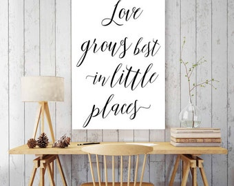 Love grows best in little places | quote | digital print | tiny house decor | small space decor | JW | farmhouse | shabby chic | 0041