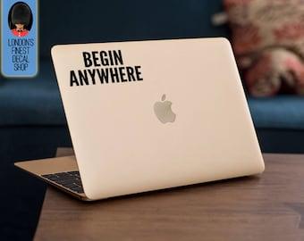 Begin anywhere inspiring and motivational Macbook / Laptop Vinyl Decal