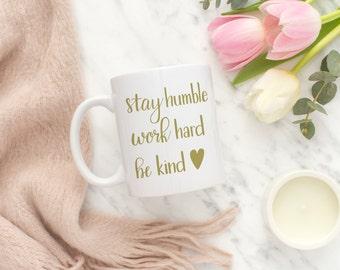 Stay humble | Work hard | Be kind {coffee mug}