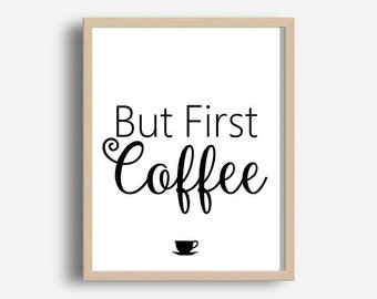 But First Coffee, Printable Wall Art, Inspirational Print, Kitchen Wall Art, Home Decor, Wall Decor