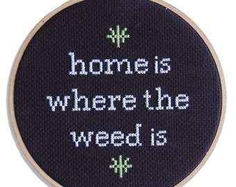 Weed 420 Cross Stitch Funny Hoop Art Hanging Decoratioration hippie hipster- Home is Where the Weed Is