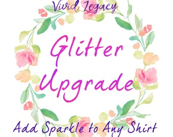 Glitter Upgrade - Add Sparkle to Any Shirt