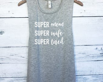 Super Mom, Super Wife, Super Tired Muscle Tank Top for Women - Shirts for Moms - New Mother Shirts - Gifts for Mom - Mother's Day Gift