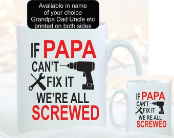 Personalized Grandpa Mug- if Papa Can't Fix it we're all screwed Granpa Papa Dad etc