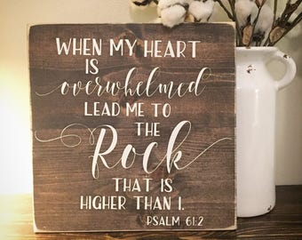 When My Heart is Overwhelmed Lead Me to the Rock that is Higher than I - Wood Sign - Encouragement - Loss - Inspirational - Gift