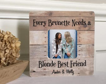 Friend Gift Every Brunette Needs A Blonde Best Friend Picture Frame Personalized Picture Frame