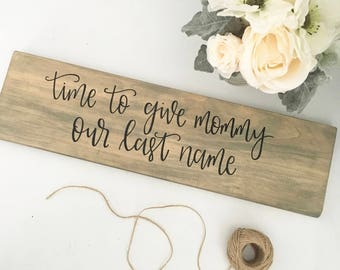 Time To Give Mommy Our Last Name: Wood Sign | Custom Wood Sign | Wedding Sign | Wedding Decor | Ring Bearer Sign | Rustic Wedding Decor
