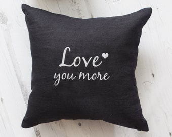 Love you more pillow cover, cushions with embroidered quote. Husband Gift, Gift for Him, Anniversary Gifts, Anniversary Gifts for Boyfriend