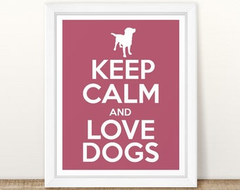 Keep Calm and Love Dogs Printable Wall Art, Keep Calm Print, Keep Calm Wall Art, Typography Art, Love Dogs Wall Art, Printable Dog Art