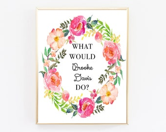 Flash Sale/ 20% OFF ! What Would Brooke Davis Do, One Tree Hill, OTH, Print, Wall Art, Poster, Gift, Wall Decor, Art Print, Quote,