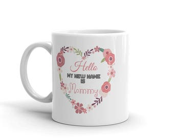 11 oz Coffee Mug: Hello My New Name is Mommy