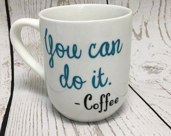 Statement mug, inspirational mug, funny coffee mug, gift for her, you can do it, coffee cup, coffee mug, unique coffee mug, coffee gift, mug