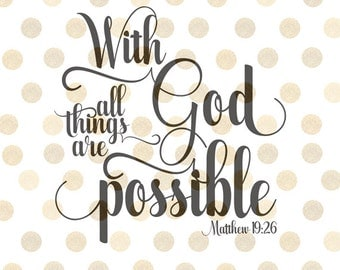With God All Things Are Possible SVG, Bible Verse SVG, Christian Svg, Matthew 19:26 Svg, Bible Quote Svg, Scripture Svg, Christian Quote Svg