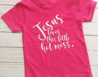 Jesus Loves This Little Hot Mess•Hot Mess Shirt•Girl shirts•Girl Tops•Cute Shirt•Jesus Shirt