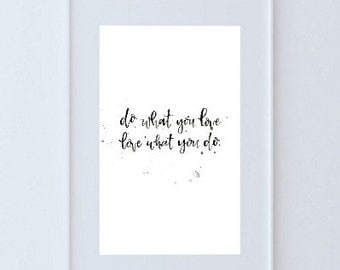 Love What You Do, Do What You Love | Digital Print | Black Watercolor Hand Lettering